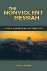 The Nonviolent Messiah: Jesus, Q, and the Enochic Tradition