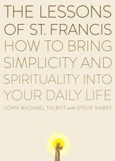 The Lessons of Saint Francis: How to Bring Simplicity and Spirituality into Your Daily Life - eBook