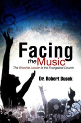 Facing The Music: The Worship Leader In The Evangelical Church