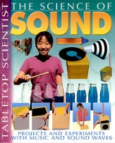Science of Sound, The: Projects and Experiments with Music and Sound Waves
