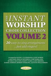 The Instant Worship Choir Collection, Volume 2 20 easy-to-sing arrangements...just add singers!