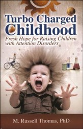 Turbo Charged Childhood: Fresh Hope For Raising Children With Attention Disorders