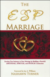 The ESP Marriage: Develop True Intimacy In Your Marriage By Building A Powerful Emotional, Spiritual, And Physical Connection