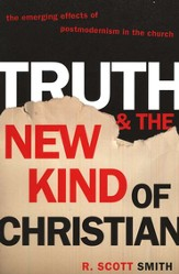 Truth and the New Kind of Christian: Effects of Postmodernism in the Church