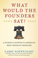 What Would the Founders Say?: A Patriot's Answers to America's Most Pressing Problems - eBook