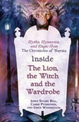 Inside the Lion, the Witch and the Wardrobe: Myths,  Mysteries, and Magic from the Chronicles of Narnia