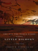 The Day the World Ended at Little Bighorn: A Lakota History - eBook