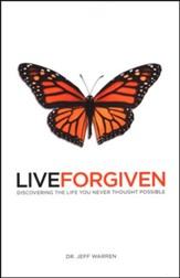 Live Forgiven: Discovering The Life You Never Thought Possible