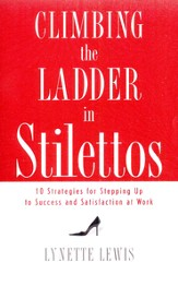 Climbing the Ladder in Stilettos: 10 Strategies for Stepping Up to Success and Satisfaction at Work - eBook