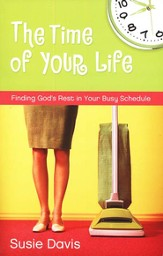The Time of Your Life: Finding God's Rest in Your Busy Schedule