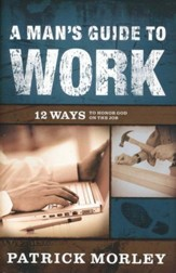 A Man's Guide to Work: 12 Ways to Honor God on the Job  - Slightly Imperfect
