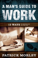 A Man's Guide to Work: 12 Ways to Honor God on the Job  (slightly imperfect)