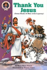 Thank You, Jesus: Luke 17:11-19: Jesus Heals 10 Men with Leprosy