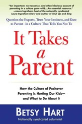 It Takes a Parent: How the Culture of Pushover Parenting Is Hurting Our Children-and What to DoAbout it - eBook