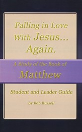 A Study of the Book of Matthew, Vol. 1, Student/Leader Guide Falling in Love With Jesus...Again