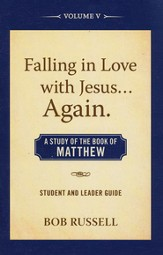 A Study of the Book of Matthew, Vol. 5, Student/Leader Guide Falling in Love with Jesus...Again