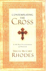 Contemplating the Cross: A 40 Day Pilgrimage of Prayer - eBook