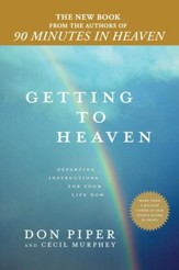 Getting to Heaven: Departing Instructions for Your Life Now - eBook