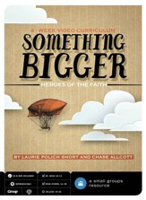 Something Bigger: Heroes of Faith, 4-Week Video Curriculum