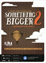 Something Bigger Part 2: Heroes of Faith, 4-Week Video Curriculum