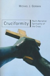 Cruciformity: Paul's Narrative Spirituality of the Cross