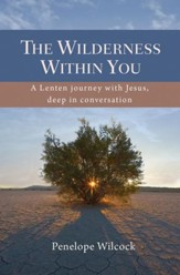 The Wilderness Within You: A Lenten journey with Jesus, deep in conversation - eBook