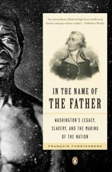 In the Name of the Father: Washington's Legacy, Slavery, and the Making of a Nation - eBook