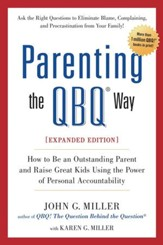 Parenting the QBQ Way, Expanded Edition: How to be an Outstanding Parent and Raise Great Kids Using the Power of Personal Accountability - eBook
