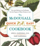 The McDougall Quick and Easy Cookbook: Over 300 Delicious Low-Fat Recipes You Can Prepare in Fifteen Minutes or Less - eBook