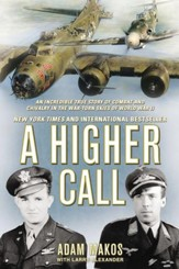 A Higher Call: An Incredible True Story of Combat and Chivalry in the War-Torn Skies of World War II - eBook