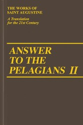Answer to the Pelagians II (Works of Saint Augustine)