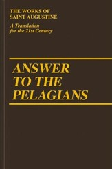 Answer to the Pelagians IV (Works of Saint Augustine)