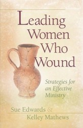 Leading Women Who Wound: Strategies for an Effective Ministry - Slightly Imperfect