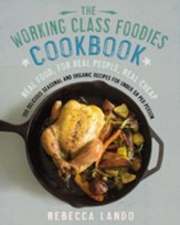 The Working Class Foodies Cookbook: 100 Delicious Seasonal and Organic Recipes for Under $8 perPerson - eBook