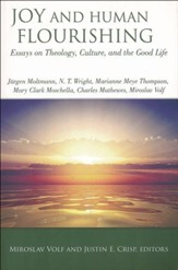 Joy and Human Flourishing: Essays on Theology, Culture and the Good Life
