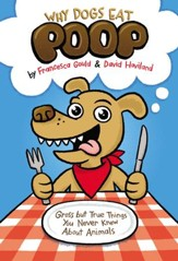 Why Dogs Eat Poop: Gross but True Things You Never Knew About Animals - eBook
