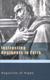 Instructing Beginners in Faith (Works of Augustine)