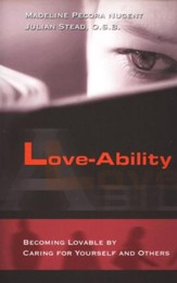 Love-Ability: Becoming Lovable by Caring for Yourself and Others