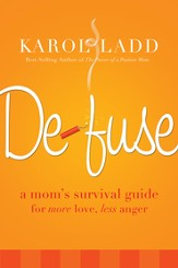 Defuse: A Mom's Survival Guide for More Love, Less Anger - eBook
