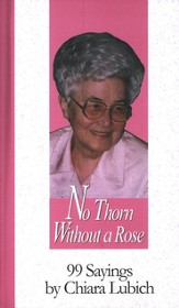 No Thorn Without a Rose: 99 Sayings by Chiara Lubich