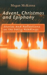 Advent Christmas and Epiphany: Stories and Reflections on the Daily Readings