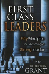 First Class Leaders: Fifty Principles for Becoming a Strong Leader