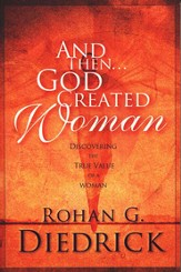 And then... God Created Woman: Discovering the True Value of a Woman