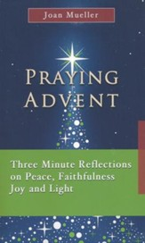 Praying Advent: Three Minute Reflections on Peace, Faithfulness, Joy, and Light