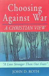 Choosing Against War: A Christian View  Stronger Than Our Fears