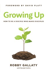 Growing Up: How to Be a Disciple Who Makes Disciples - eBook