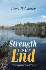 Strength to the End: A Caregiver's Journey - eBook