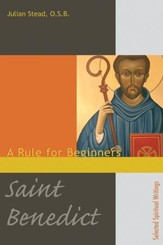 Saint Benedict: A Rule for Beginners