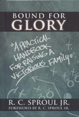 Bound for Glory: A Practical Handbook for Raising a Victorious Family