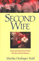 Second Wife: Stories and Wisdom from Women Who Have Married Widowers